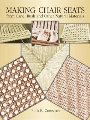 Making Chair Seats from Cane, Rush and Other Natural Materials (Paperback)