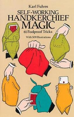 Self-working Handkerchief Magic: 61 Foolproof Tricks - Dover Magic Books (Paperback)