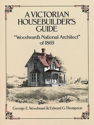 """A Victorian Housebuilder's Guide: """"Woodward's National Architect"""" of 1869 - Dover Architecture (Paperback)"""