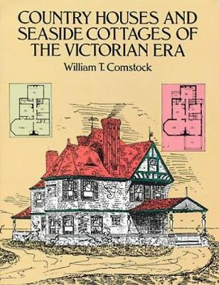 Country Houses and Seaside Cottages of the Victorian Era - Dover Architecture (Paperback)