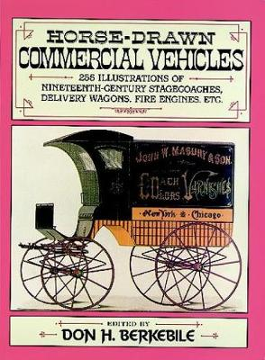 Horse-Drawn Commercial Vehicles: 255 Illustrations of Nineteenth-Century Stagecoaches, Delivery Wagons, Fire Engines, etc. - Dover Transportation (Paperback)