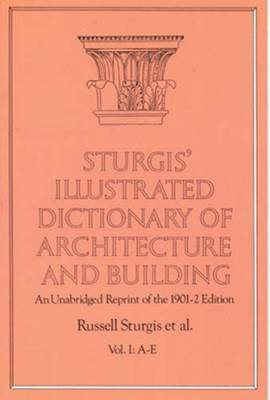Sturgis' Illustrated Dictionary of Architecture and Building: Volume 1 - Dover Architecture (Paperback)