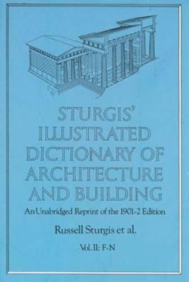 Sturgis' Illustrated Dictionary of Architecture and Building: An Unabridged Reprint of the 1901-2 Edition, Vol. II: An Unabridged Reprint of the 1901-2 Edition, Vol. II - Dover Architecture (Paperback)