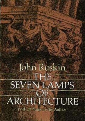 The Seven Lamps of Architecture - Dover Architecture (Paperback)