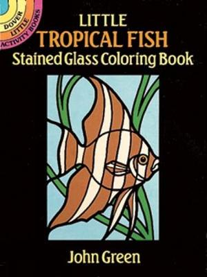 Little Tropical Fish Stained Glass - Dover Stained Glass Coloring Book (Paperback)