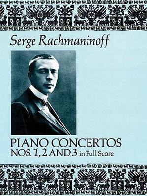 Serge Rachmaninoff: Piano Concertos Nos. 1, 2 and 3 In Full Score (Paperback)