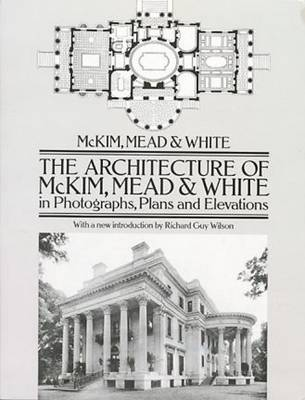 The Architecture of McKim, Mead and White in Photographs, Plans and Elevations - Dover Books on Architecture (Paperback)