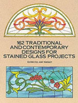 162 Traditional and Contemporary Designs for Stained Glass Projects - Dover Stained Glass Instruction (Paperback)