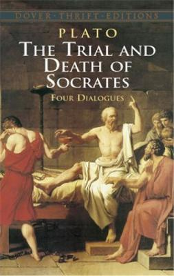 The Trial and Death of Socrates: Four Dialogues - Dover Thrift Editions (Paperback)