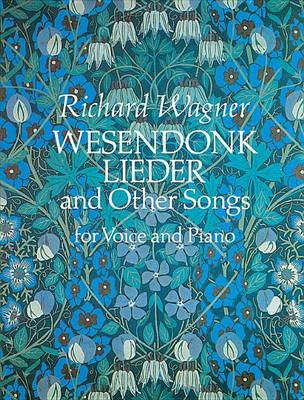 Richard Wagner: Wesendonk Lieder And Other Songs For Voice And Piano (Paperback)