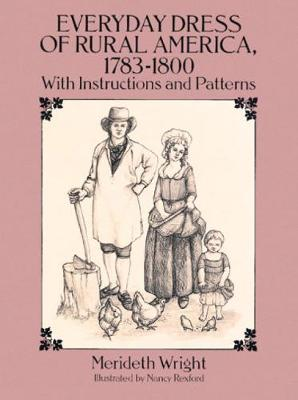 The Everyday Dress of Rural America, 1783-1800, with Instructions and Patterns - Dover Fashion and Costumes (Paperback)