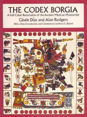The Codex Borgia: A Full-Color Restoration of the Ancient Mexican Manuscript - Dover Fine Art, History of Art (Paperback)