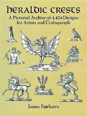 Heraldic Crests: A Pictorial Archive of 4,424 Designs for Artists and Craftspeople - Dover Pictorial Archive (Paperback)