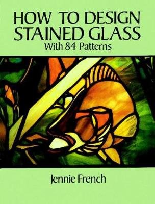 How to Design Stained Glass - Dover Stained Glass Instruction (Paperback)