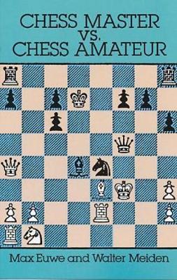 Chess Master vs. Chess Amateur - Dover Chess (Paperback)