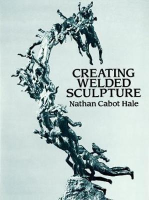 Creating Welded Sculpture - Dover Art Instruction (Paperback)
