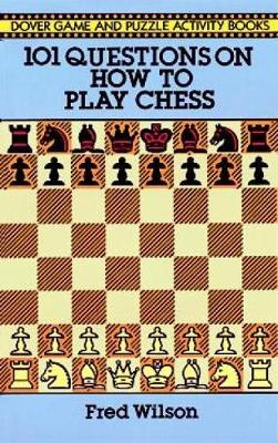 How to Play Chess: 101 Questions and Answers - Dover Chess (Paperback)