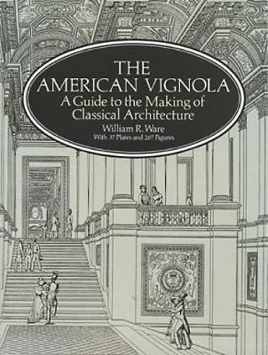 The American Vignola: Guide to the Making of Classical Architecture - Dover Architecture (Paperback)