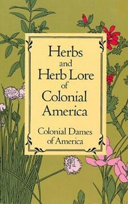 Herbs and Herb Lore of Colonial America (Paperback)
