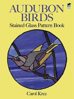 Audubon Birds Stained Glass Pattern Book - Dover Stained Glass Instruction (Paperback)