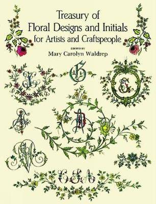 Treasury of Floral Designs and Initials for Artists and Craftspeople - Dover Pictorial Archive (Paperback)