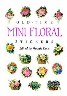 Old-Time Mini Floral Stickers: 73 Full-Color Pressure-Sensitive Designs - Dover Stickers (Paperback)