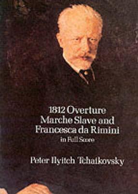 P.I. Tchaikovsky: 1812 Overture, Marche Slave And Francesca Da Rimini (Paperback)