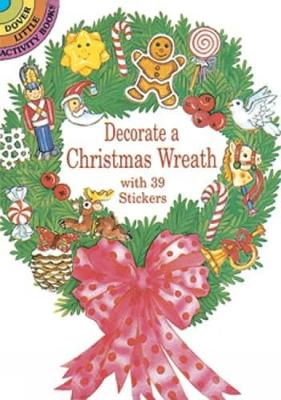 Decorate a Christmas Wreath with 39 Stickers - Dover Little Activity Books (Paperback)