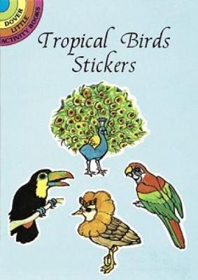 Tropical Birds Stickers - Dover Little Activity Books Stickers (Paperback)