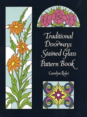 Traditional Doorways Stained Glass Pattern Book - Dover Stained Glass Instruction (Paperback)