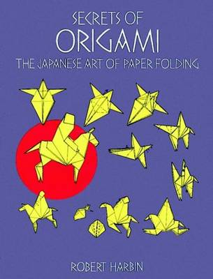 Secrets of Origami: The Japanese Art of Paper Folding (Paperback)