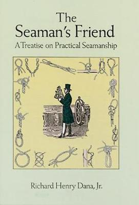 The Seaman's Friend: A Treatise on Practical Seamanship - Dover Maritime (Paperback)