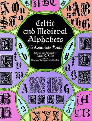 Celtic and Medieval Alphabets: 53 Complete Fonts - Lettering, Calligraphy, Typography (Paperback)
