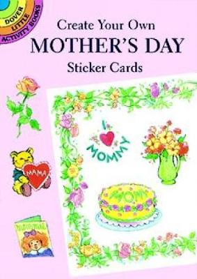 Create Your Own Mother's Day Sticke - Dover Little Activity Books (Paperback)