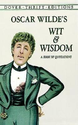Oscar Wilde's Wit and Wisdom: A Book of Quotations - Dover Thrift Editions (Paperback)