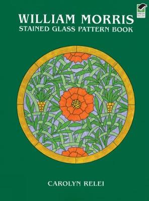 William Morris Stained Glass Pattern Book - Dover Stained Glass Instruction (Paperback)