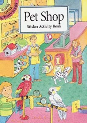 Pet Shop Sticker Activity Book - Dover Little Activity Books Stickers (Paperback)