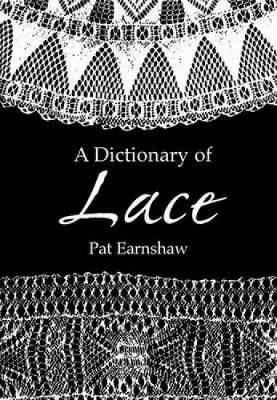 A Dictionary of Lace - Dover Knitting, Crochet, Tatting, Lace (Paperback)