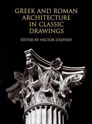 Greek and Roman Architecture in Classic Drawings (Paperback)