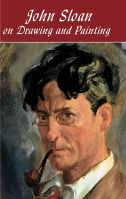 John Sloan on Drawing and Painting - Dover Art Instruction (Paperback)