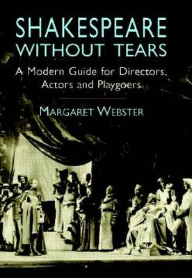 Shakespeare without Tears: A Modern Guide for Directors, Actors and Playgoers (Paperback)