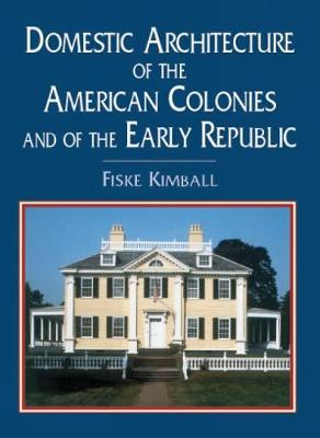 Domestic Architecture of the American Colonies and of the Early Republic - Dover Architecture (Paperback)