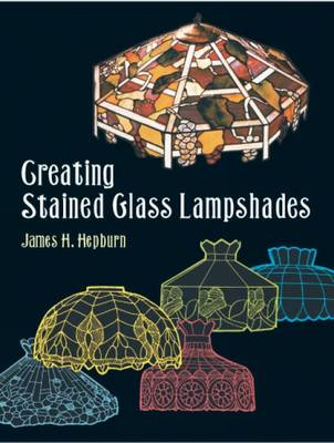 Creating Stained Glass Lampshades - Dover Stained Glass Instruction (Paperback)