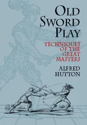 Old Sword Play: Techniques of the Great Masters - Dover Military History, Weapons, Armor (Paperback)