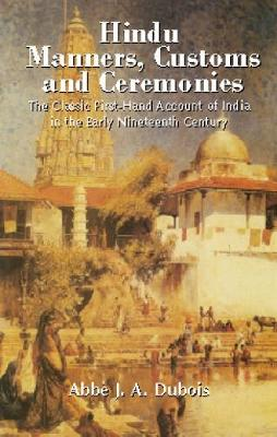 """Hindu Manners, Customs & Ceremonies"": The Classic First Hand Account of India in the Early Nineteenth Century (Paperback)"