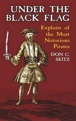 Under the Black Flag: Exploits of the Most Notorious Pirates - Dover Maritime (Paperback)