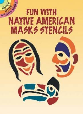Fun with Native American Mask Stencils - Dover Stencils (Paperback)