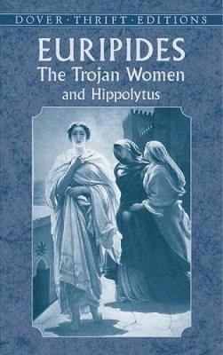 Trojan Women and Hippolytus: And, Hippolytus - Dover Thrift Editions (Paperback)