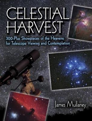 Celestial Harvest: 300-Plus Showpieces of the Heavens for Telescope Viewing and Contemplation - Dover Books on Astronomy (Paperback)