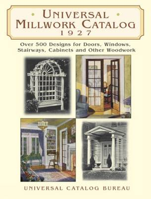 Universal Millwork Catalog, 1927: Over 500 Designs for Doors, Windows, Stairways, Cabinets, and Other Woodwork - Dover Architecture (Paperback)